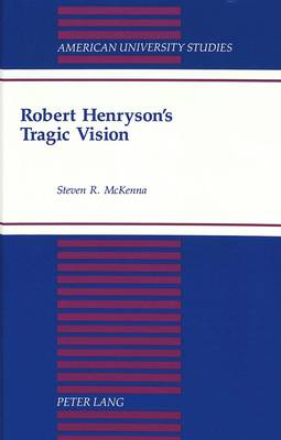 Robert Henryson's Tragic Vision - American University Studies Series 4: English Language and Literature 171 (Hardback)