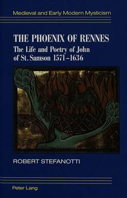 The Phoenix of Rennes: The Life and Poetry of John of St. Samson, 1571-1636 - Medieval and Early Modern Mysticism 2 (Hardback)
