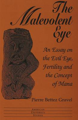 The Malevolent Eye: An Essay on the Evil Eye, Fertility and the Concept of Mana - American University Studies Series 11: Anthropology/Sociology 64 (Paperback)