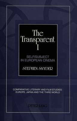 The Transparent I: Self/Subject in European Cinema - Comparative Literary and Film Studies: Europe, Japan and the Third World 2 (Hardback)