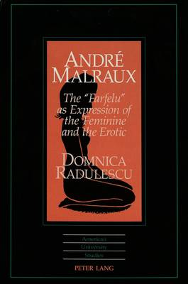Andre Malraux: The Farfelu as Expression of the Feminine and the Erotic - American University Studies, Series 2: Romance, Languages & Literature 209 (Hardback)