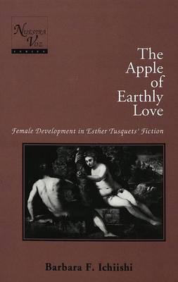 The Apple of Earthly Love: Female Development in Esther Tusquets' Fiction - Nuestra Voz 1 (Hardback)