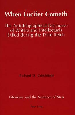 When Lucifer Cometh: The Autobiographical Discourse of Writers and Intellectuals Exiled During the Third Reich - Literature and the Sciences of Man 7 (Hardback)