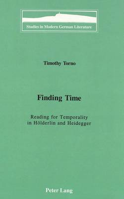 Finding Time: Reading for Temporality in Hoelderlin and Heidegger - Studies in Modern German Literature 61 (Hardback)