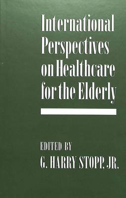 International Perspectives on Healthcare for the Elderly (Hardback)