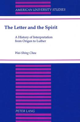 The Letter and the Spirit: A History of Interpretation from Origen to Luther - American University Studies, Series 7: Theology & Religion 167 (Hardback)