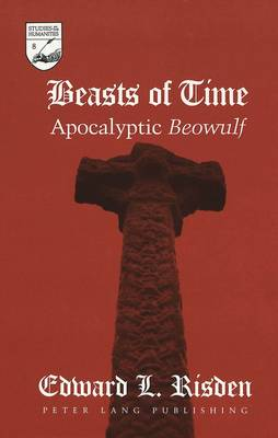 Beasts of Time: Apocalyptic Beowulf - Studies in the Humanities Literature - Politics - Society 8 (Hardback)