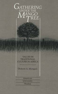 Gathering Under the Mango Tree: Values in Traditional Culture in Africa - American University Studies Series 21: Regional Studies 9 (Hardback)