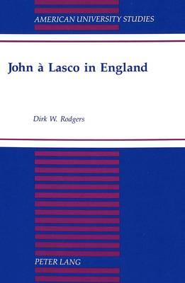 John a Lasco in England - American University Studies, Series 7: Theology & Religion 168 (Hardback)