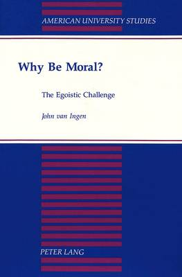 Why Be Moral?: The Egoistic Challenge - American University Studies, Series 5: Philosophy 156 (Paperback)