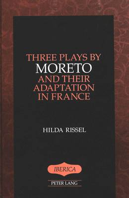 Three Plays by Moreto and Their Adaptation in France - Iberica 11 (Hardback)