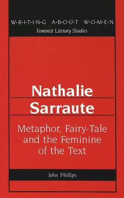 Nathalie Sarraute: Metaphor, Fairy-Tale and the Feminine of the Text - Writing About Women Feminist Literary Studies 13 (Hardback)