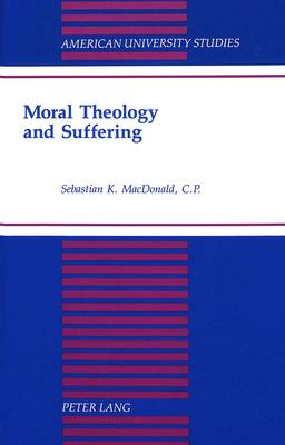 Moral Theology and Suffering - American University Studies, Series 7: Theology & Religion 171 (Hardback)