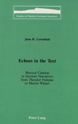 Echoes in the Text: Musical Citation in German Narratives from Theodor Fontane to Martin Walser - Studies in Modern German Literature 64 (Hardback)