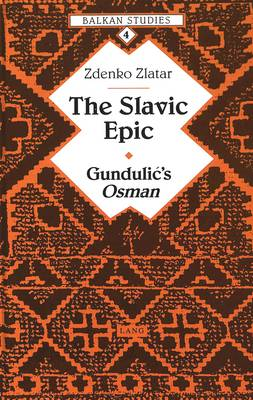 The Slavic Epic: Gundulic's Osman - Balkan Studies 4 (Hardback)