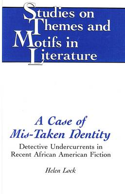 A Case of Mis-Taken Identity: Detective Undercurrents in Recent African American Fiction - Studies on Themes and Motifs in Literature 9 (Hardback)