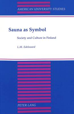 Sauna as Symbol: Society and Culture in Finland - American University Studies Series 11: Anthropology/Sociology 53 (Paperback)