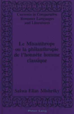 Misanthrope ou la Philanthropie de L'honnete Homme Classique - Currents in Comparative Romance Languages & Literatures 27 (Hardback)