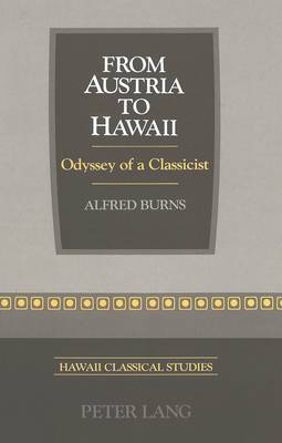From Austria to Hawaii: Odyssey of a Classicist - Hawaii Classical Studies 1 (Paperback)