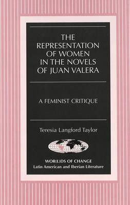 The Representation of Women in the Novels of Juan Valera: A Feminist Critique - Wor(L)Ds of Change: Latin American and Iberian Literature 4 (Hardback)
