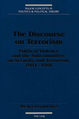 The Discourse on Terrorism: Political Violence and the Subcommittee on Security and Terrorism, 1981-1986 - Major Concepts in Politics and Political Theory 6 (Paperback)