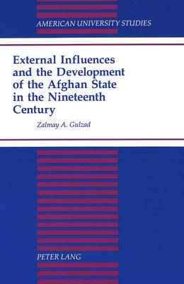 External Influences and the Development of the Afghan State - American University Studies, Series 9: History 161 (Hardback)