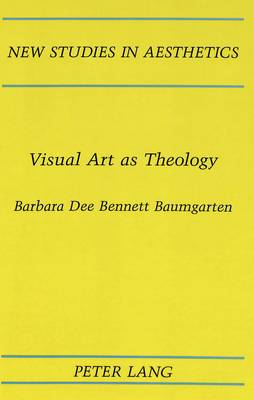 Visual Art as Theology - New Studies in Aesthetics 21 (Hardback)