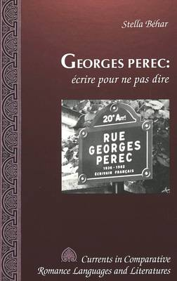Georges Perec: Ecrire Pour Ne Pas Dire - Currents in Comparative Romance Languages & Literatures 28 (Hardback)