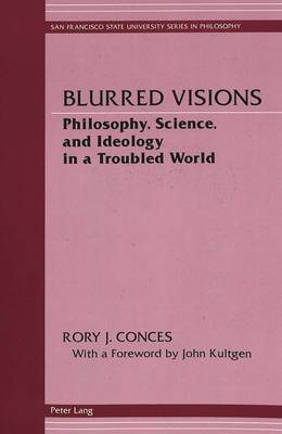 Blurred Visions: Philosophy, Science, and Ideology in a Troubled World - San Francisco State University Series in Philosophy 2 (Paperback)