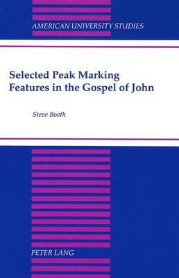 Selected Peak Marking Features in the Gospel of John - American University Studies, Series 7: Theology & Religion 178 (Hardback)