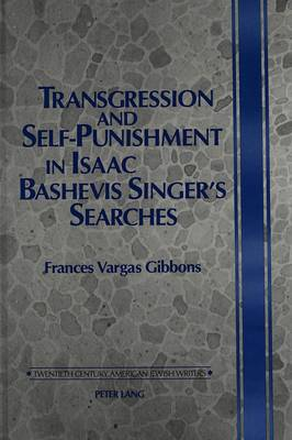 Transgression and Self-Punishment in Isaac Bashevis Singer's Searches - Twentieth-century American Jewish Writers 6 (Hardback)