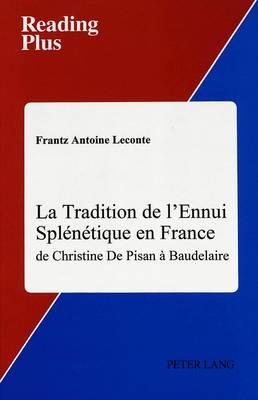 La Tradition de L'ennui Splenetique en France: De Christine de Pisan a Baudelaire - Reading Plus 16 (Hardback)