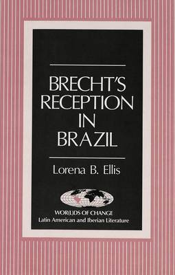 Brecht's Reception in Brazil - Wor(L)Ds of Change: Latin American and Iberian Literature 7 (Hardback)