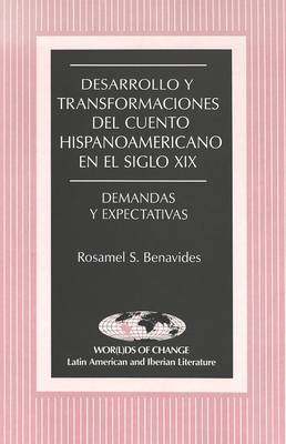 Desarrollo y Transformaciones del Cuento Hispanoamericano en el Siglo Xix: Demandas y Expectativas - Wor(L)Ds of Change: Latin American and Iberian Literature 6 (Paperback)