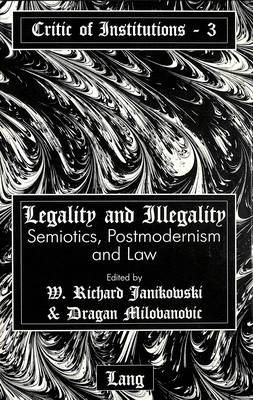 Legality and Illegality: Semiotics, Postmodernism and Law - Critic of Institutions 3 (Hardback)