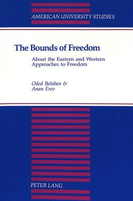 The Bounds of Freedom: About the Eastern and Western Approaches to Freedom - American University Studies, Series 5: Philosophy 165 (Paperback)