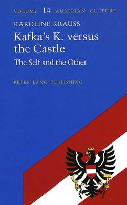Kafka's K. versus the Castle: The Self and the Other - Austrian Culture 14 (Hardback)