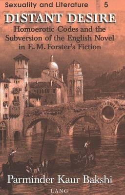 Distant Desire: Homoerotic Codes and the Subversion of the English Novel in E.M. Forster's Fiction - Sexuality and Literature 5 (Hardback)