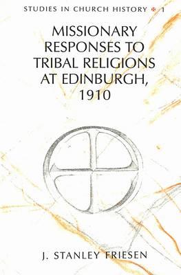 Missionary Responses to Tribal Religions at Edinburgh, 1910 - Studies in Church History 1 (Hardback)