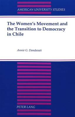The Women's Movement and the Transition to Democracy in Chile - American University Studies, Series 9: History 172 (Paperback)