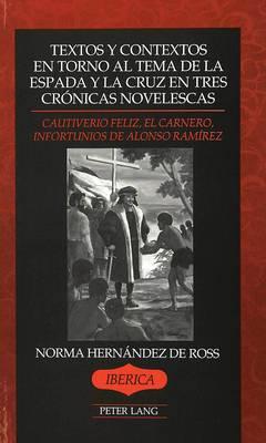 Textos y Contextos een Torno al Tema de la Espada y la Cruz En Tres Cronicas Novelescas: Cautiverio Feliz, el Carnero, Infortunios de Alonso Ramirez - Iberica 12 (Paperback)