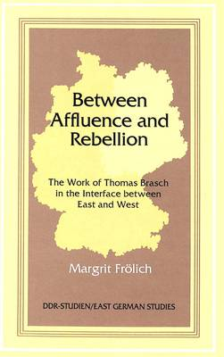 Between Affluence and Rebellion: The Work of Thomas Brasch in the Interface Between East and West - DDR- Studien/East German Studies 9 (Hardback)