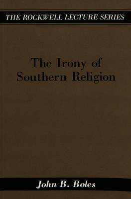 The Irony of Southern Religion - The Rockwell Lecture Series 5 (Paperback)