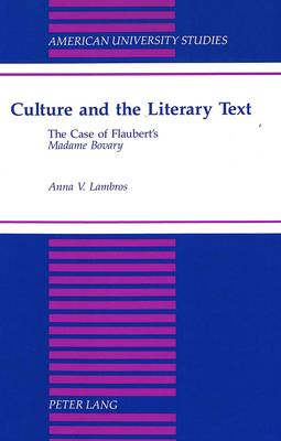 Culture and the Literary Text: The Case of Flaubert's Madame Bovary - American University Studies, Series 2: Romance, Languages & Literature 162 (Hardback)