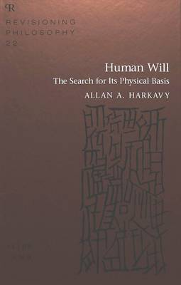 Human Will: The Search for Its Physical Basis - Revisioning Philosophy 22 (Hardback)