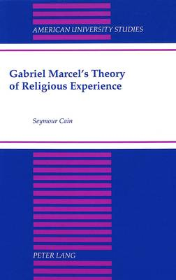 Gabriel Marcel's Theory of Religious Experience - American University Studies, Series 7: Theology & Religion 182 (Hardback)