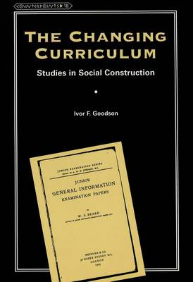 The Changing Curriculum: Studies in Social Construction - Counterpoints Studies in the Postmodern Theory of Education 18 (Paperback)
