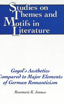 Gogol's Aesthetics Compared to Major Elements of German Romanticism - Studies on Themes and Motifs in Literature 14 (Hardback)