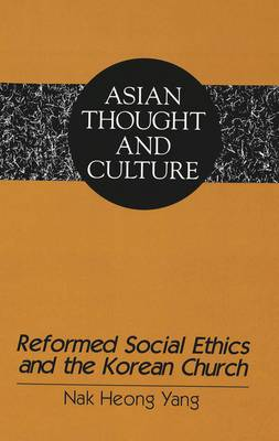 Reformed Social Ethics and the Korean Church - Asian Thought and Culture 21 (Hardback)