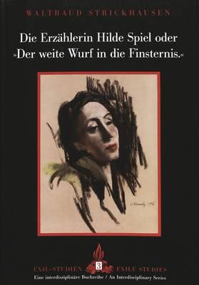 Die Erzaehlerin Hilde Spiel Oder der Weite Wurf in die Finsternis - Exilstudien/Exile Studies 3 (Hardback)